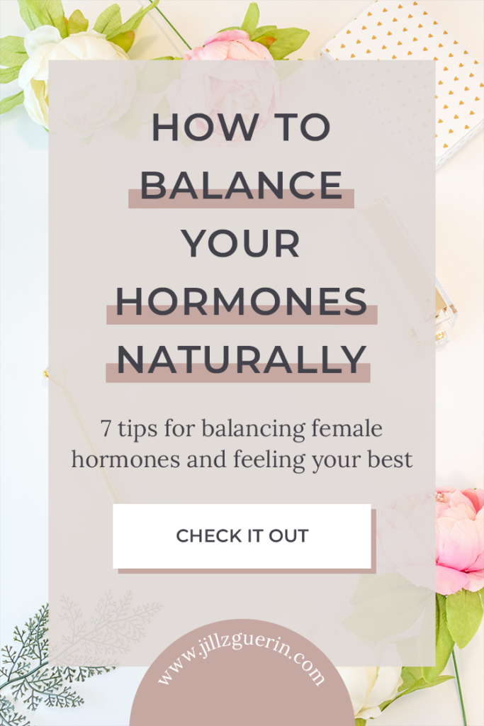 How To Balance Your Hormones Naturally: 7 tips for balancing female hormones and feeling your best. | www.jillzguerin.com