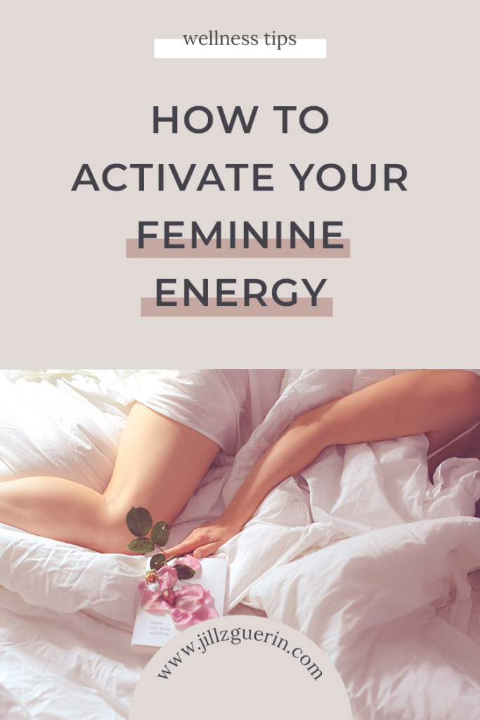 How to Activate Your Feminine Energy: Our feminine energy is within all of us - sometimes we just need to put in a little effort to activate it! | www.jillzguerin.com
