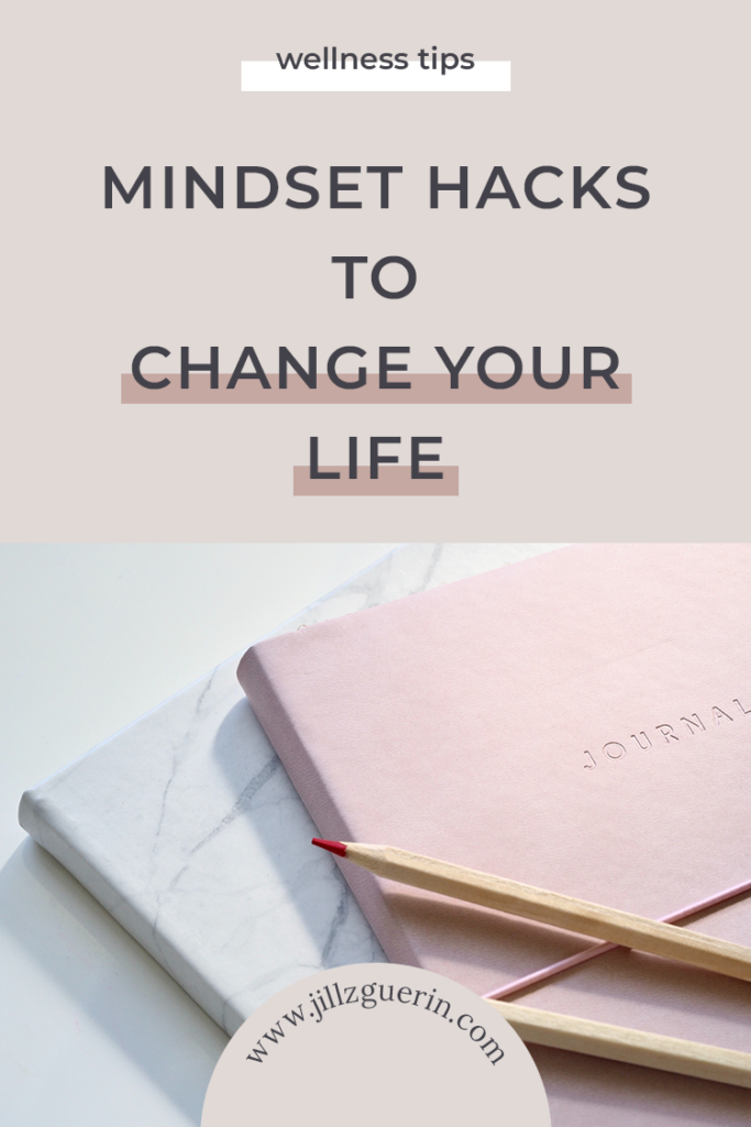 Mindset Hacks to Change Your Life: Our thoughts create our reality so it's time to start focusing on this crucial aspect of our wellness. | www.jillzguerin.com