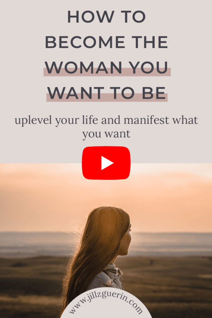 How to Become the Woman You Want to Be: uplevel your life and manifest what you want. | www.jillzguerin.com